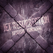 ATSUSHI YOKOZEKI - JET RESURRECTION