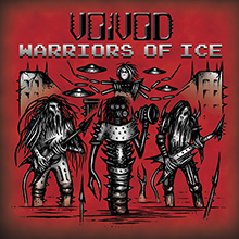 VOIVOD-  WARRIORS OF ICE
