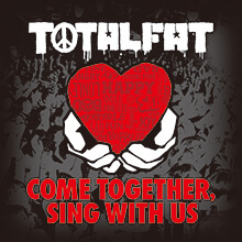 TOTALFAT - COME TOGETHER, SING WITH US
