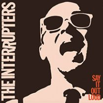 THE INTERRUPTERS - SAY IT OUT LOUD