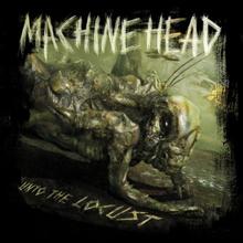 UNTO THE LOCUST - MACHINE HEAD