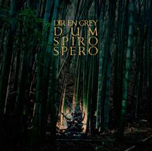 DUM SPIRO SPERO/DIR EN GREY
