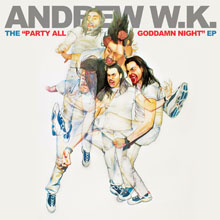 THE PARTY ALL GODDAMN NIGHT EP/ANDREW W.K.