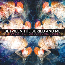 THE PARALLAX:HYPERSLEEP DIALOGUES/BETWEEN THE BURIED AND ME