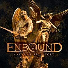 AND SHE SAYS GOLD/ENBOUND