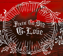 FIXIN' TO DIE/G. LOVE