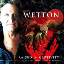 RAISED IN CAPTIVITY/JOHN WETTON