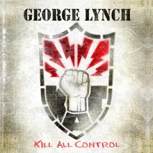 KILL ALL CONTROL/GEORGE LYNCH