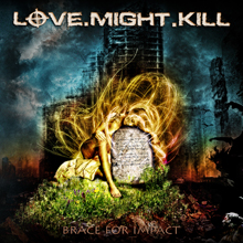 BRACE FOR IMPACT/LOVE.MIGHT.KILL