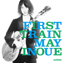 FIRST TRAIN/MAY INOUE