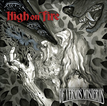 DE VERMIS MYSTERIIS/HIGH ON FIRE