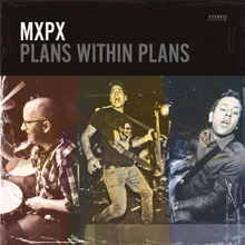 PLANS WITHIN PLANS/MXPX