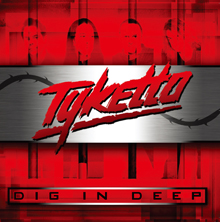 DIG IN DEEP/TYKETTO