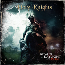 BETWEEN DAYLIGHT AND PAIN/HOLY KNIGHTS
