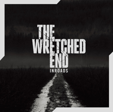 INROADS/THE WRETCHED END