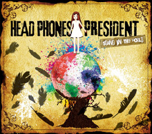 STAND IN THE WORLD/HEAD PHONES PRESIDENT