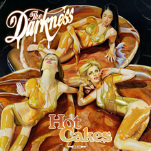 HOT CAKES/THE DARKNESS
