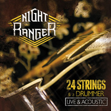 24 STRINGS & A DRUMMER〜LIVE & ACOUSTIC/NIGHT RANGER