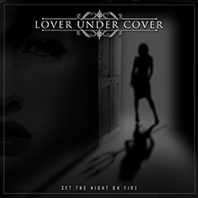 SET THE NIGHT ON FIRE/LOVER UNDER COVER