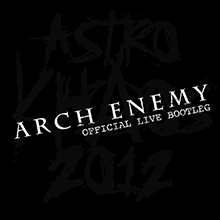 ASTRO KHAOS 2012 – OFFICIAL LIVE BOOTLEG/ARCH ENEMY