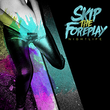 NIGHTLIFE/SKIP THE FOREPLAY