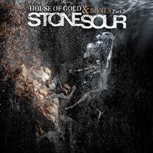 HOUSE OF GOLD & BONES PART 2/STONE SOUR