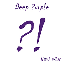 NOW WHAT?!/DEEP PURPLE
