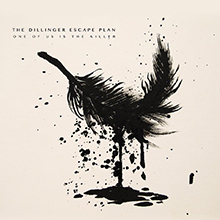 ONE OF US IS THE KILER/THE DILLINGER ESCAPE PLAN
