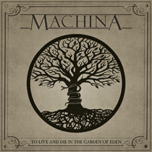 TO LIVE AND DIE IN THE GARDEN OF EDEN/MACHINA