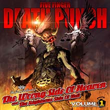 THE WRONG SIDE OF HEAVEN AND THE RIGHTEOUS SIDE OF HELL VOLUME 1/FIVE FINGER DEATH PUNCH
