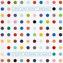 LOVE LUST FAITH + DREAMS/THIRTY SECONDS TO MARS
