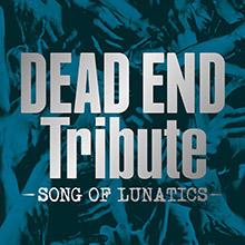 DEAD END Tribute -SONG OF LUNATICS-/V.A.
