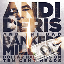 MILLION DALLAR HAIRCUTS ON TEN CENT HEADS/ANDI DERIS AND THE BAD BANKERS
