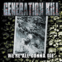 WE'RE ALL GONNA DIE/GENERATION KILL