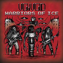 WARRIORS OF ICE/VOIVOD