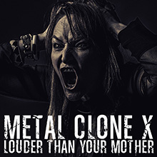 LOUDER THAN YOUR MOTHER/METAL CLONE X