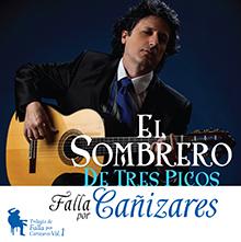 EL SOMBRERO DE TRES PICOS〜TRILOGIA DE FALLA POR CANIZARES VOL.1/Juan Manuel Canizares