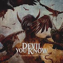THE BEAUTY OF DESTRUCTION/DEVIL YOU KNOW