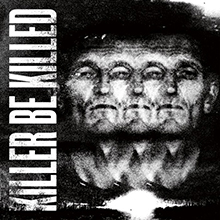 KILLER BE KILLED/KILLER BE KILLED