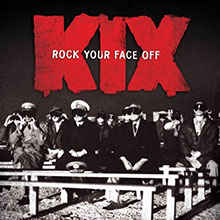 KIX - ROCK YOUR FACE OFF