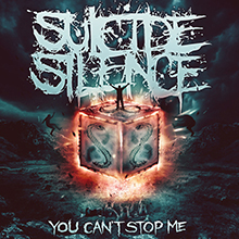 SUICIDE SILENCE / YOU CAN'T STOP ME