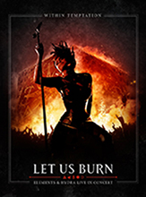 LET US BURN – ELEMENTS & HYDRA LIVE IN CONCERT/WITHIN TEMPTATION