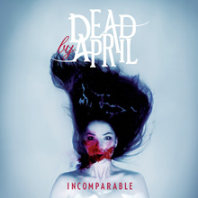 INCOMPARABLE/DEAD BY APRIL