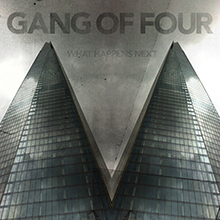 WHAT HAPPENS NEXT/GANG OF FOUR