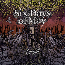 LYMPH/SIX DAYS OF MAY