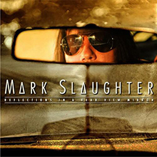 REFLECTIONS IN A REAR VIEW MIRROR/MARK SLAUGHTER