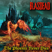 THE PHOENIX NEVER DIES/BLASDEAD