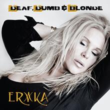 DEAF, DUMB & BLONDE/ERIKA