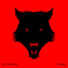 ROUGE/BE THE WOLF