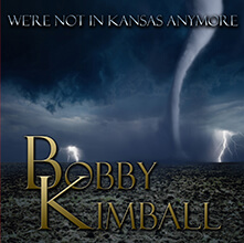 WE'RE NOT IN KANSAS ANYMORE/BOBBY KIMBALL